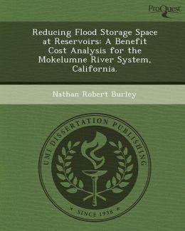 Reducing Flood Storage Space at Reservoirs: A Benefit Cost Analysis for the Mokelumne River System, California.