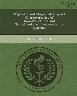 Magnetic and Magnetotransport Characteristics of Nanostructures and Nanostructured Semiconductor Systems.
