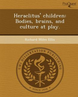 Heraclitus' children: Bodies, brains, and culture at play.