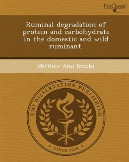 Ruminal degradation of protein and carbohydrate in the domestic and wild ruminant.