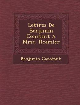 Lettres De Benjamin Constant A Mme. R camier