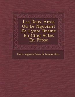 Les Deux Amis Ou Le N Gociant de Lyon: Drame En Cinq Actes En Prose