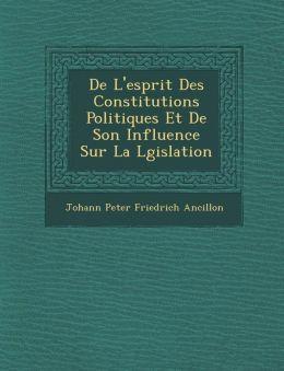 de L'Esprit Des Constitutions Politiques Et de Son Influence Sur La L Gislation