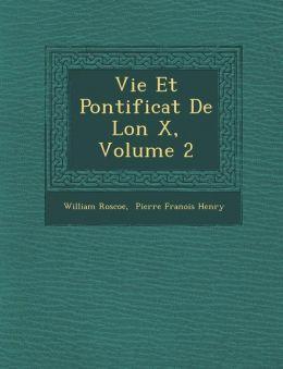 Vie Et Pontificat De L on X, Volume 2