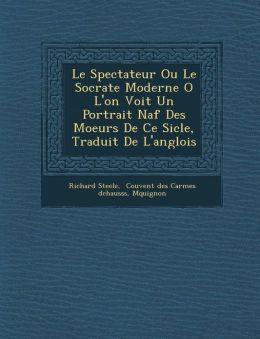 Le Spectateur Ou Le Socrate Moderne O L'on Voit Un Portrait Na f Des Moeurs De Ce Si cle, Traduit De L'anglois