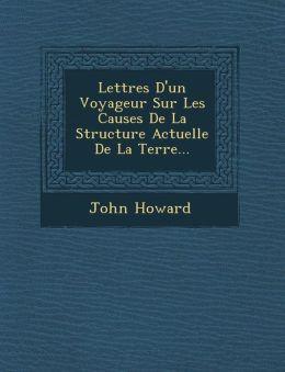Lettres D'un Voyageur Sur Les Causes De La Structure Actuelle De La Terre...