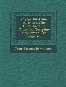 Voyage Du Jeune Anacharsis En Gr ce, Dans Le Milieu Du Quatri me Si cle Avant L' re Vulgaire ...
