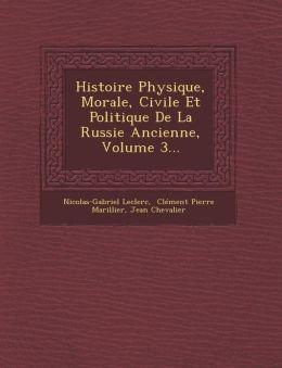 Histoire Physique, Morale, Civile Et Politique De La Russie Ancienne, Volume 3...