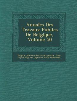 Annales Des Travaux Publics de Belgique, Volume 50