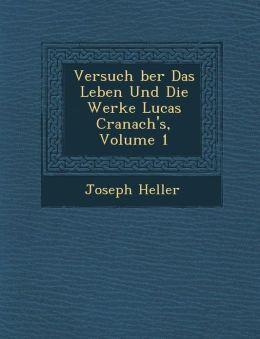 Versuch ber Das Leben Und Die Werke Lucas Cranach's, Volume 1