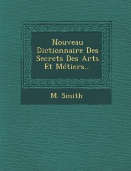 Nouveau Dictionnaire Des Secrets Des Arts Et M tiers...
