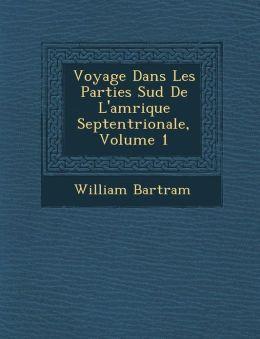Voyage Dans Les Parties Sud De L'am rique Septentrionale, Volume 1