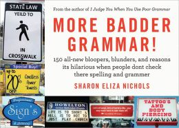 More Badder Grammar!: 150 All-New Bloopers, Blunders, and Reasons Its Hilarious When People Dont Check There Spelling and Grammer