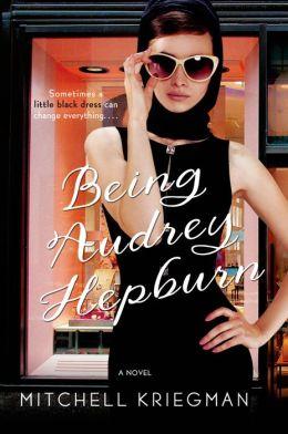being audrey hepburn a novel by mitchell kriegman