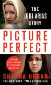 Book Cover Image. Title: Picture Perfect:  The Jodi Arias Story: A Beautiful Photographer, Her Mormon Lover, and a Brutal Murder, Author: Shanna Hogan