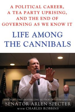 Life Among the Cannibals: A Political Career, a Tea Party Uprising, and the End of Governing As We Know It