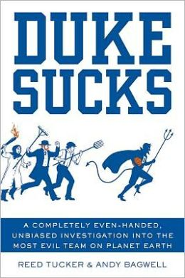 Duke Sucks: A Completely Evenhanded, Unbiased Investigation into the Most Evil Team on Planet Earth by Reed Tucker & Andy Bagwell