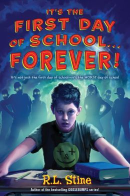 It's the First Day of School...Forever! by R. L. Stine ...