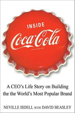 Inside Coca-Cola: A CEO's Life Story of Building the World's Most Popular Brand
