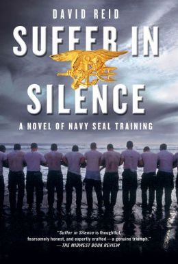 Suffer in Silence: A Novel of Navy SEAL Training