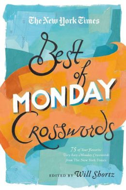 The New York Times Best of Monday Crosswords: 75 of Your Favorite Very Easy Monday Crosswords from The New York Times