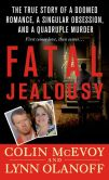 Book Cover Image. Title: Fatal Jealousy:  The True Story of a Doomed Romance, a Singular Obsession, and a Quadruple Murder, Author: Colin McEvoy