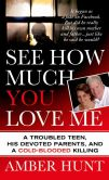 Book Cover Image. Title: See How Much You Love Me:  A Troubled Teen, His Devoted Parents, and a Cold-Blooded Killing, Author: Amber Hunt