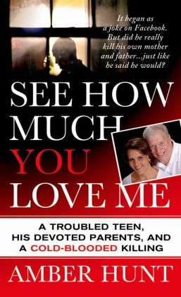 See How Much You Love Me: A Troubled Teen, His Devoted Parents, and a Cold-Blooded Killing