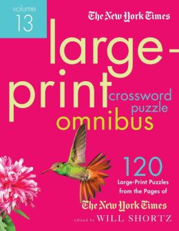 The New York Times Large-Print Crossword Puzzle Omnibus Volume 13: 120 Large-Print Easy to Hard Puzzles from the Pages of The New York Times