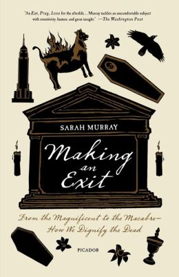 Making an Exit: From the Magnificent to the Macabre---How We Dignify the Dead