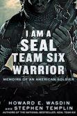Howard E. Wasdin - I Am a SEAL Team Six Warrior: Memoirs of an American Soldier
