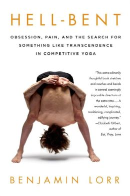 Hell-Bent: Obsession, Pain, and the Search for Something Like Transcendence in Competitive Yoga