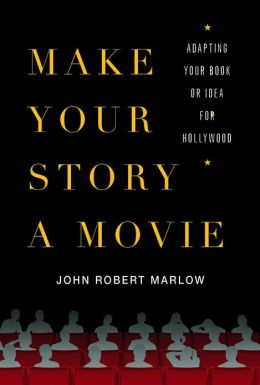 Make Your Story a Movie: Adapting Your Book or Idea for Hollywood