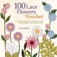 Book Cover Image. Title: 100 Lace Flowers to Crochet:  A Beautiful Collection of Decorative Floral and Leaf Patterns for Thread Crochet, Author: Caitlin Sainio