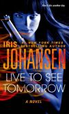 Book Cover Image. Title: Live to See Tomorrow, Author: Iris Johansen
