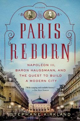 Paris Reborn: Napol?on III, Baron Haussmann, and the Quest to Build a Modern City