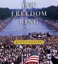 Kitty Kelley - Let Freedom Ring: Stanley Tretick's Iconic Images of the March on Washington