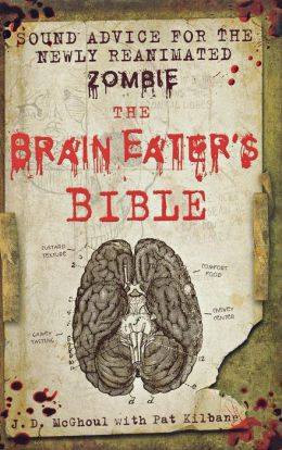 The Brain Eater's Bible: Sound Advice for the Newly Reanimated Zombie