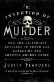 Book Cover Image. Title: The Invention of Murder:  How the Victorians Revelled in Death and Detection and Created Modern Crime, Author: Judith Flanders
