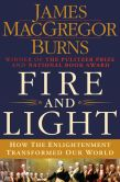 Book Cover Image. Title: Fire and Light:  How the Enlightenment Transformed Our World, Author: James MacGregor Burns