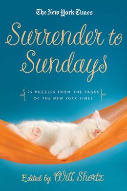 The New York Times Surrender to Sunday Crosswords: 75 Puzzles from the Pages of The New York Times