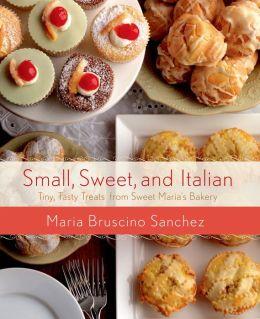 Small, Sweet, and Italian: Tiny, Tasty Treats from Sweet Maria's Bakery