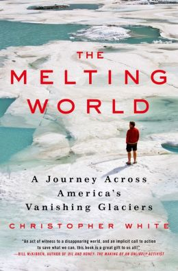 The Melting World: A Journey Across America's Vanishing Glaciers