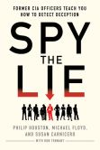 Book Cover Image. Title: Spy the Lie:  Former CIA Officers Teach You How to Detect Deception, Author: Philip Houston