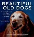 Book Cover Image. Title: Beautiful Old Dogs:  A Loving Tribute to Our Senior Best Friends, Author: David Tabatsky