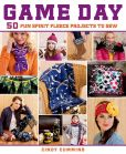 Book Cover Image. Title: Game Day:  50 Fun Spirit Fleece Projects to Sew, Author: Cindy Cummins