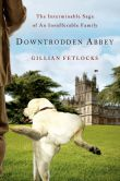 Book Cover Image. Title: Downtrodden Abbey:  The Interminable Saga of an Insufferable Family, Author: Gillian Fetlocks