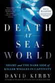 Book Cover Image. Title: Death at SeaWorld:  Shamu and the Dark Side of Killer Whales in Captivity, Author: David Kirby