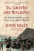 Book Cover Image. Title: The Graves Are Walking:  The Great Famine and the Saga of the Irish People, Author: John Kelly