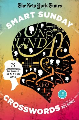 The New York Times Smart Sunday Crosswords: 75 Puzzles from the Pages of The New York Times